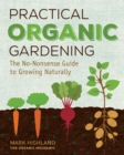Practical Organic Gardening : The No-Nonsense Guide to Growing Naturally - Book