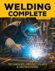 Welding Complete, 2nd Edition : Techniques, Project Plans & Instructions - Book
