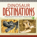 Dinosaur Destinations : Finding America's Best Dinosaur Dig Sites, Museums and Exhibits - eBook