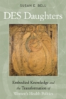 DES Daughters, Embodied Knowledge, and the Transformation of Women's Health Politics in the Late Twentieth Century - Book