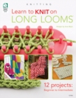 Learn to Knit on Long Looms : 12 Projects: Beginner to Intermediate - Book