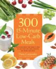 300 15-Minute Low-Carb Recipes : Hundreds of Delicious Meals That Let You Live Your Low-Carb Lifestyle and Never Look Back - Book