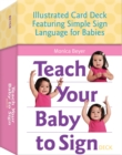 Teach Your Baby to Sign Card Deck : Illustrated Card Deck Featuring Simple Sign Language for Babies - Book