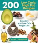 200 Low-Carb, High-Fat Recipes : Easy Recipes to Jumpstart Your Low-Carb Weight Loss - Book