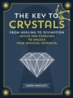 Key to Crystals : From Healing to Divination: Advice and Excersises to Unlock Your Mysitcal Potential - Book