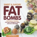 Sweet and Savory Fat Bombs : 100 Delicious Treats for Fat Fasts, Ketogenic, Paleo, and Low-Carb Diets - Book