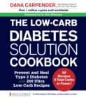 The Low-Carb Diabetes Solution Cookbook : Prevent and Heal Type 2 Diabetes with 200 Ultra Low-Carb Recipes - All Recipes 5 Total Carbs or Fewer! - Book