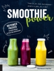 Smoothie Power : 80 Power-Packed Smoothie Recipes for Every Day and Everyone - Book