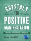 Crystals for Positive Manifestation : A Practical Sourcebook of 100 Crystals - eBook