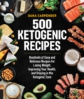 500 Ketogenic Recipes : Hundreds of Easy and Delicious Recipes for Losing Weight, Improving Your Health, and Staying in the Ketogenic Zone - Book
