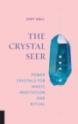 The Crystal Seer : Power Crystals for Magic, Meditation & Ritual - Book