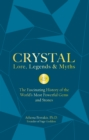 Crystal Lore, Legends & Myths : The Fascinating History of the World's Most Powerful Gems and Stones - Book