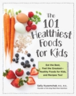 101 Healthiest Foods for Kids : Eat the Best, Feel the Greatest - Healthy Foods for Kids, and Recipes Too! - Book