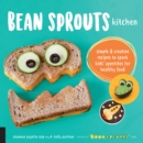 Bean Sprouts Kitchen : Simple and Creative Recipes to Spark Kids' Appetites for Healthy Food - Book