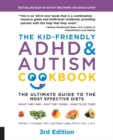 The Kid-Friendly ADHD & Autism Cookbook, 3rd edition : The Ultimate Guide to the Most Effective Diets -- What they are - Why they work - How to do them - Book