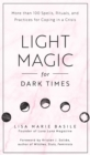 Light Magic for Dark Times : More than 100 Spells, Rituals, and Practices for Coping in a Crisis - Book