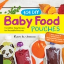 101 DIY Baby Food Pouches : Incredibly Easy Recipes for Reusable Pouches - Book