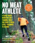 No Meat Athlete, Revised and Expanded : A Plant-Based Nutrition and Training Guide for Every Fitness Level-Beginner to Beyond [Includes More Than 60 Recipes!] - Book