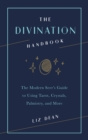 The Divination Handbook : The Modern Seer's Guide to Using Tarot, Crystals, Palmistry, and More - Book