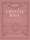 10-Minute Crystal Ball : Easy Tips for Developing Your Inner Wisdom and Psychic Powers - Book