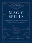 10-Minute Magic Spells : Simple Spells and Self-Care Practices to Harness Your Inner Power - Book