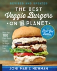 The Best Veggie Burgers on the Planet, revised and updated : More than 100 Plant-Based Recipes for Vegan Burgers, Fries, and More