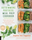 The Autoimmune Protocol Meal Prep Cookbook : Weekly Meal Plans and Nourishing Recipes That Make Eating Healthy Quick & Easy - Book