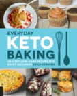 Everyday Keto Baking : Healthy Low-Carb Recipes for Every Occasion - Book