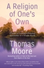A Religion of One's Own : A Guide to Creating a Personal Spirituality in a Secular World - Book