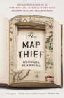 The Map Thief : The Gripping Story of an Esteemed Rare Map Dealer Who Made Millions Stealing Priceless Maps - Book