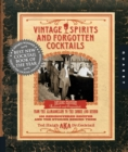 Vintage Spirits and Forgotten Cocktails : From the Alamagoozlum to the Zombie 100 Rediscovered Recipes and the Stories Behind Them - Book