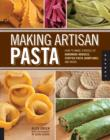 Making Artisan Pasta : How to Make a World of Handmade Noodles, Stuffed Pasta, Dumplings, and More - Book