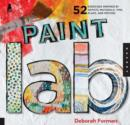 Paint Lab : 52 Exercises Inspired by Artists, Materials, Time, Place, and Method - Book
