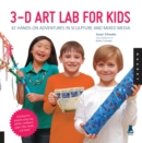 3D Art Lab for Kids : 32 Hands-on Adventures in Sculpture and Mixed Media - Including fun projects using clay, plaster, cardboard, paper, fiber beads and more! - Book