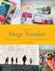 Playing with Image Transfers : Exploring Creative Imagery for Use in Art, Mixed Media, and Design - Book