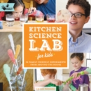 Kitchen Science Lab for Kids : 52 Family Friendly Experiments from Around the House - Book