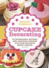 Cupcake Decorating [Mini Book] : 52 Techniques, Recipes, and Inspiring Designs for Your Favorite Sweet Treats! - Book