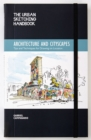 The Urban Sketching Handbook: Architecture and Cityscapes : Tips and Techniques for Drawing on Location - Book