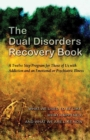The Dual Disorders Recovery Book : A Twelve Step Program for Those of Us with Addiction and an Emotional or Psychiatric Illness - eBook
