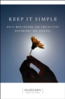 Keep It Simple : Daily Meditations for Twelve Step Beginnings and Renewal - eBook