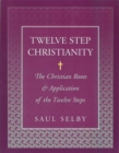 Twelve Step Christianity : The Christian Roots & Application of the Twelve Steps - eBook