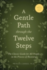 A Gentle Path through the Twelve Steps : The Classic Guide for All People in the Process of Recovery - eBook