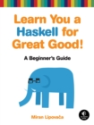Learn You a Haskell for Great Good! : A Beginner's Guide - eBook