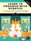 Learn to Program with Scratch : A Visual Introduction to Programming with Games, Art, Science, and Math - eBook