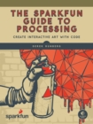 The Sparkfun Guide To Processing - Book