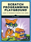 Scratch Programming Playground : Learn to Program by Making Cool Games - eBook