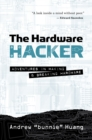The Hardware Hacker : Adventures in Making and Breaking Hardware - eBook