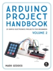 Arduino Project Handbook, Volume 2 : 25 More Practical Projects to Get You Started - Book