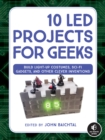10 LED Projects for Geeks : Build Light-Up Costumes, Sci-Fi Gadgets, and Other Clever Inventions - eBook