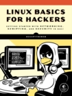 Linux Basics For Hackers : Getting Started with Networking, Scripting, and Security in Kali - Book